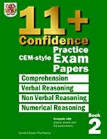 11+ Confidence: Cem Style Practice Exam Papers: Complete With Answers and Full Explanations (11+ Confidence: Cem-style Practice Exam Papers)