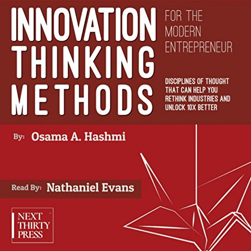 Innovation Thinking Methods for the Modern Entrepreneur     Disciplines of Thought That Can Help You Rethink Industries and Unlock 10x Better Solutions              By:                                                                                                                                 Osama A. Hashmi                               Narrated by:                                                                                                                                 Nathaniel Evans                      Length: 2 hrs and 27 mins     8 ratings     Overall 4.5