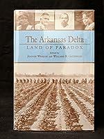The Arkansas Delta: Land of Paradox 1557282870 Book Cover