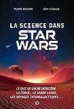 La science dans Star Wars - Ce qui se cache derrière la Force, le sabre laser, les voyages intergalactiques...