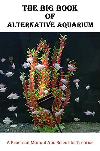 The Big Book Of Alternative Aquarium: A Practical Manual And Scientific Treatise: Aquarium Care (English Edition)