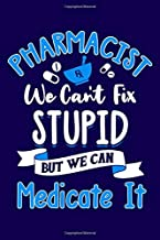 Pharmacist We Can't Fix Stupid But We Can Medicate It: Pharmacist Notebook   Pharmacology Scientists Journal   Cornell Notes For Pharmacy Students and ...   110 Blank Pages 6x9 Inch Matte Finish Book