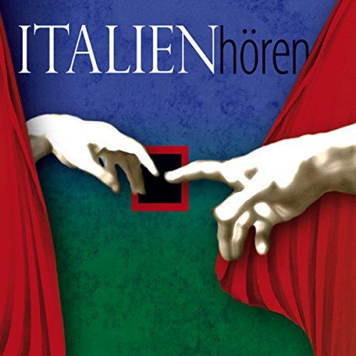 Italien hören. Eine musikalisch illustrierte Reise durch die Kultur und Geschichte Italiens von den Anfängen bis in die Gegenwart Titelbild