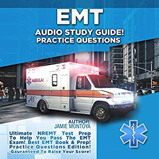 EMT Audio Study Guide! Practice Questions!: Ultimate NREMT Test Prep to Help You Pass The EMT Exam! Best EMT Book & Prep! Practice Questions Edition. Guaranteed to Raise Your Score!                   By:                                                                                                                                 Jamie Montoya                               Narrated by:                                                                                                                                 Bruce Enrietto                      Length: 7 hrs and 27 mins     25 ratings     Overall 5.0