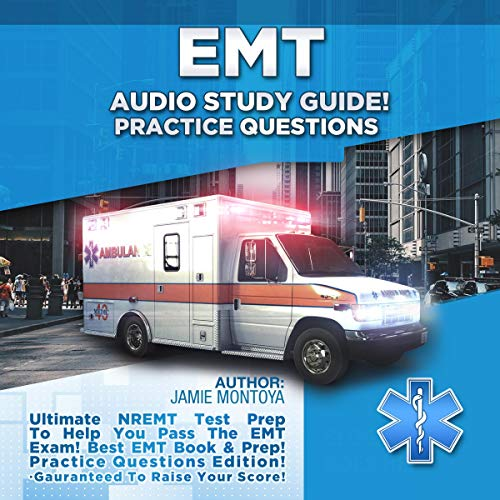 EMT Audio Study Guide! Practice Questions!: Ultimate NREMT Test Prep to Help You Pass The EMT Exam! Best EMT Book & Prep! Practice Questions Edition. Guaranteed to Raise Your Score! audiobook cover art