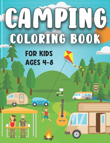 Camping Coloring Book for Kids Ages 4-8: Camp Coloring Books For Kids | Children Boy Or Girl | Ages 4-12 or Preschool Toddlers Or Preschoolers Kids 4-8