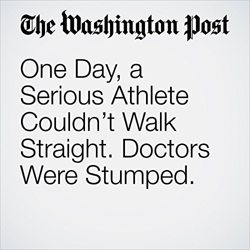 One Day, a Serious Athlete Couldn't Walk Straight. Doctors Were Stumped. copertina