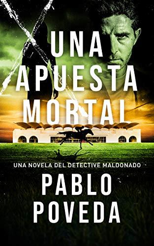 Una Apuesta Mortal: Una novela del detective Maldonado (Detective privado Javier Maldonado, novela negra española nº 2)