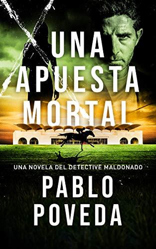 Una Apuesta Mortal: Una novela del detective Maldonado (Detective privado Javier Maldonado, novela negra española nº 2) (Spanish Edition)