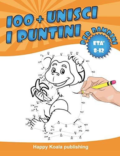 Unisci i Puntini, per bambini di età 8-12 anni: Crea più di 100 fantastiche illustrazioni collegando i puntini e poi colorale!