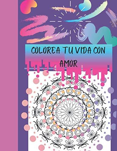 Colorea tu vida con amor: Libro de actividades - Mándalas para colorear con afirmaciones poderosas
