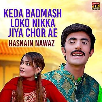 Keda Badmash Loko Nikka Jiya Chor Ae - Single