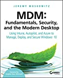 MDM: Fundamentals, Security, and the Modern Desktop: Using Intune, Autopilot, and Azure to Manage, Deploy, and Secure Windows 10 (English Edition)