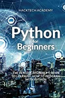 Python for Beginners: The Perfect Beginner's Guide to Learning How to Program with Python