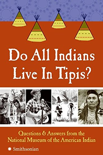 Do All Indians Live in Tipis?: Questions and Answers from...