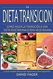 La Dieta Transición: Como Hacer La Transición A Una Dieta Vegetariano O Semi-Vegetariano