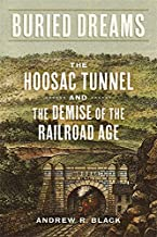 Buried Dreams: The Hoosac Tunnel and the Demise of the Railroad Age