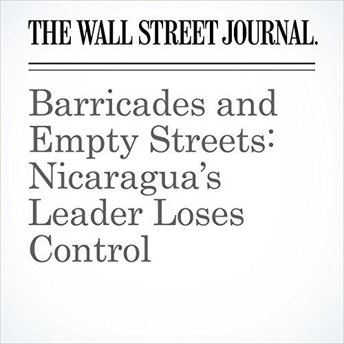 Barricades and Empty Streets: Nicaragua's Leader Loses Control copertina
