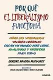 Por qué el liberalismo funciona: Cómo los verdaderos valores liberales crean un mundo más libre, igu...