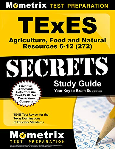 Compare Textbook Prices for TExES Agriculture, Food and Natural Resources 6-12 272 Secrets Study Guide: TExES Test Review for the Texas Examinations of Educator Standards  ISBN 9781516706846 by TExES Exam Secrets Test Prep Team