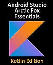 Android Studio Arctic Fox Essentials - Kotlin Edition: Developing Android Apps Using Android Studio 2020.31 and Kotlin