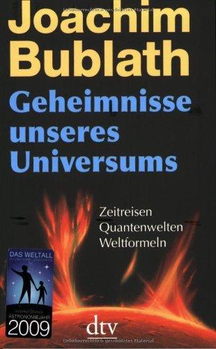 Geheimnisse unseres Universums: Zeitreisen. Quantenwelten. Weltformeln by Joachim Bublath (2007-10-01)