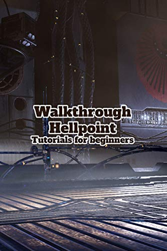 Walkthrough Hellpoint: Tutorials for beginners: Guides & Walkthroughs (English Edition)