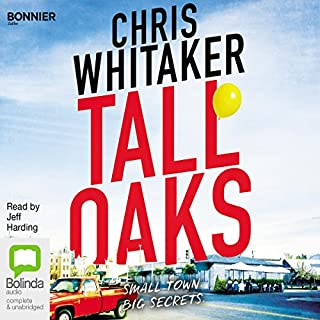 Tall Oaks                   By:                                                                                                                                 Chris Whitaker                               Narrated by:                                                                                                                                 Jeff Harding                      Length: 9 hrs and 26 mins     15 ratings     Overall 4.5