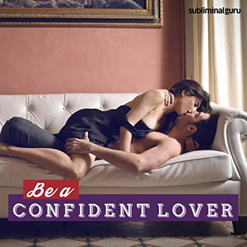 Be a Confident Lover - Subliminal Messages audiobook cover art