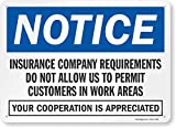 SmartSign 'Insurance Company Requirements Do Not Allow Us To Permit Customers In Work Areas' Sign | 10' x 14' Aluminum