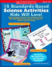 15 Standards-Based Science Activities Kids Will Love!: Super-Engaging Activities That Integrate Writing With Reproducible Planning Pages and Rubrics to Boost Science Learning (Teaching Resources)