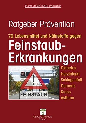 70 Lebensmittel und Nährstoffe gegen Feinstaub-Erkrankungen: Diabetes, Herzinfarkt, Schlaganfall, Demenz, Krebs, Asthma