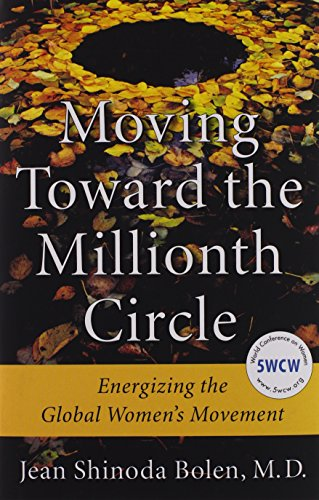 Moving Toward the Millionth Circle: Energizing the Global Women's Movement (Feminist gift, from the Author of Goddesses in Everywoman)