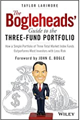 The Bogleheads' Guide to the Three-Fund Portfolio: How a Simple Portfolio of Three Total Market Index Funds Outperforms Most Investors with Less Risk Kindle Edition