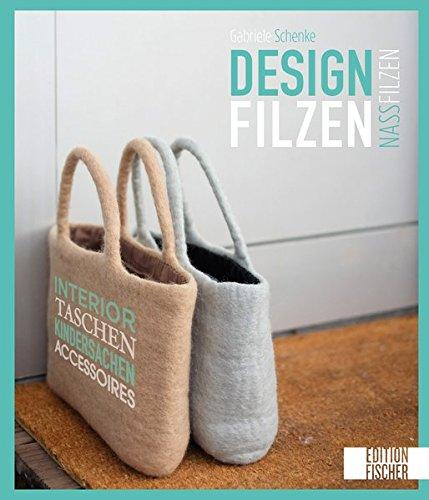 Designfilzen: Interior, Taschen, Kindersachen, Accessoires – zum Nassfilzen