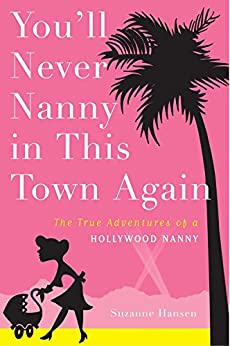 You'll Never Nanny in This Town Again: The True Adventures of a Hollywood Nanny by [Suzanne Hansen]