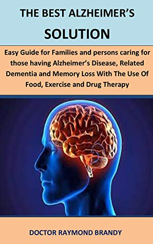 The Best Alzheimer's Solution: Easy Guide For Families And persons caring for those having Alzheimer's Disease,  Related Dementia And Memory Loss With ... and Drug Therapy (English Edition)