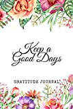 KEEP A GOOD DAYS : Gratitude Journal: 90 Days Wonderful Result Of Writing Today I am grateful for... Guide To Cultivate An Attitude Of Gratitude.