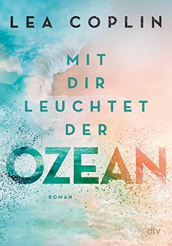 Mit dir leuchtet der Ozean: Fesselnde und berührende Liebesgeschichte