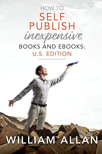 How to Self Publish Inexpensive Books and Ebooks: U.S. Edition by William Allan ebook deal