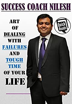 Art Of Dealing With Failures And Tough Time by [Success Coach Nilesh]