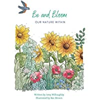 Be and Bloom Our Nature Within by Amy Willoughby (Paperback)