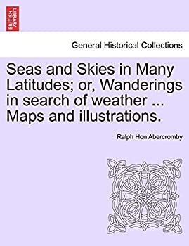 Seas and Skies in Many Latitudes  or Wanderings in search of weather .. Maps and illustrations.