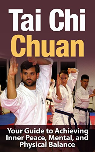 Tai Chi: Tai Chi Chuan - Your Guide to Achieving Inner Peace, Mental, and Physical Balance (TAI CHI CHUAN): Tai Chi Chuan (Martial Arts, Alternative Medicine, ... and Spirituality Book 1) (English Edition)