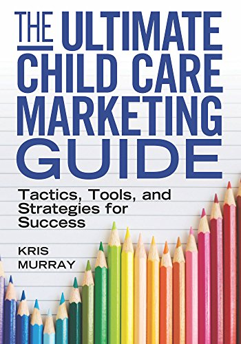 The Ultimate Child Care Marketing Guide Tactics Tools And Strategies For Success