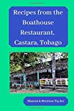 Recipes from the Boathouse Restaurant, Castara, Tobago: Caribbean cooking made easy