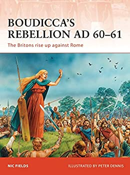 Boudicca's Rebellion AD 60–61: The Britons rise up against Rome - Book #233 of the Osprey Campaign