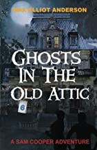 Ghosts in the Old Attic (A Sam Cooper Adventure) (Volume 6)
