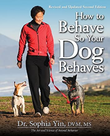 How to Behave So Your Dog Behaves, Revised and Updated 2nd Editon