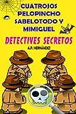 Cuatrojos, Pelopincho, Sabelotodo y Mimiguel. ¡Detectives Secretos!: Novela Infantil / Juvenil - Libro de Suspense /...